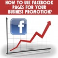 How to Use Facebook Pages Effectively For Your Business?