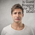 Google's Guest Blogging Changes – Is Guest Blogging for SEO or Not?