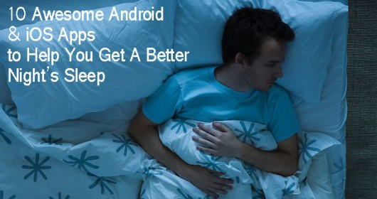 10 Awesome Android & iOS Apps to Help You Get A Better Nights Sleep