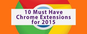10 Must Have Chrome Extensions for 2015