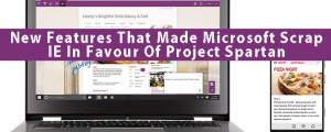 The New Features That Made Microsoft Scrap IE In Favour Of Project Spartan